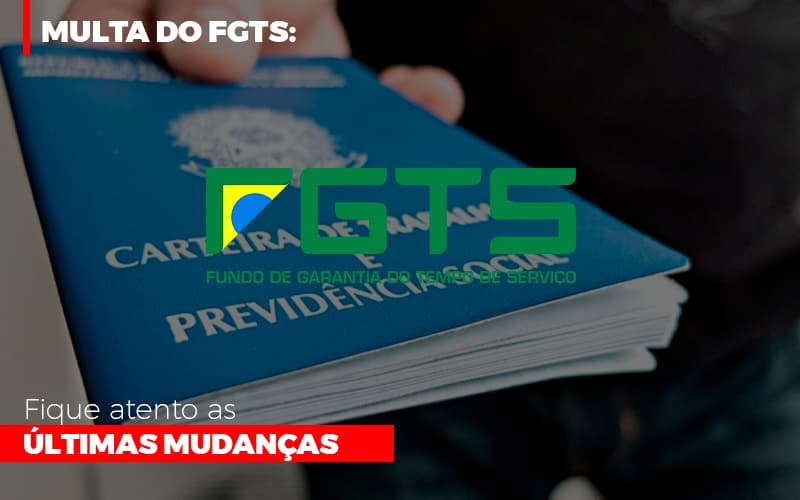 multa-do-fgts-fique-atento-as-ultimas-mudancas - Multa do FGTS: Fique atento as últimas mudanças
